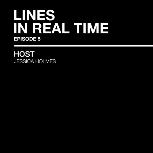 LINES IN REAL TIME:  Episode 5