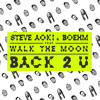Steve Aoki & Boehm - Back 2 U Feat. WALK THE MOON
