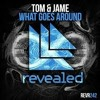 Tom & Jame - What Goes Around