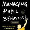 Managing Pupil Behaviour: Improving the classroom atmosphere download pdf