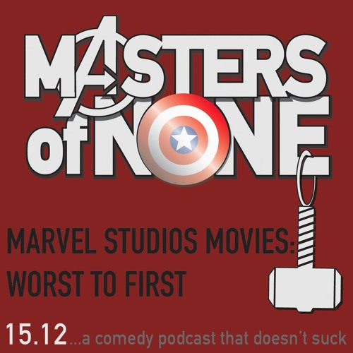 EP 15.12 - Marvel Studios Movies Worst To FIrst