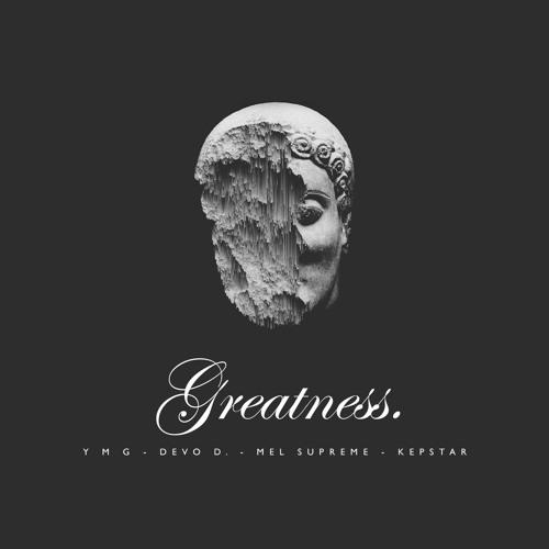 Y M G - Greatness ft. DeVo D., Mel Supreme & Kepstar