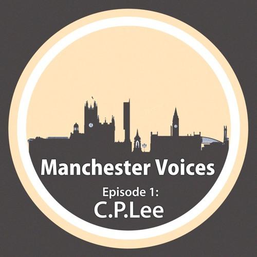 Manchester Voices Ep.1: C.P. Lee