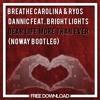 Download Breathe Carolina & Ryos Vs. Dannic Feat. Bright Lights - Dear Life More Than Ever (NoWay Bootleg) Mp3