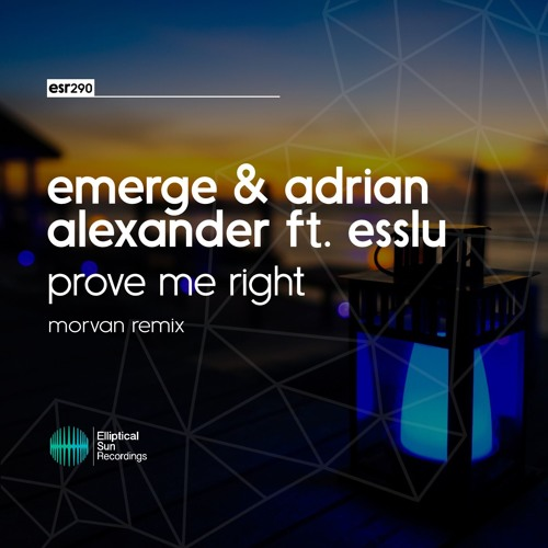 Emerge & Adrian Alexander feat. Esslu - Prove Me Right ( Morvan Remix )