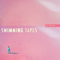 Swimming Tapes - Set The Fire