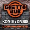 IKON B & CRISIS - LION AWAKES - GHETTO DUB - FREE DOWNLOAD