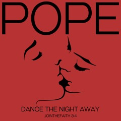 Pope - Dance The Night Away (#jointhefaith 3:4)