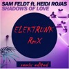 -Sam Feldt - Shadows OF Love - ELEKTRUNK DuB - RmX-