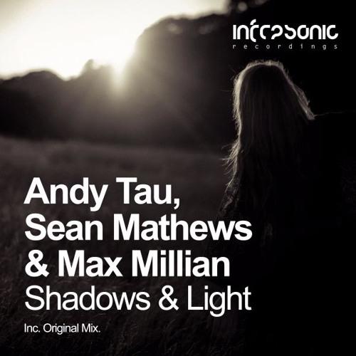 Andy Tau, Sean Mathews & Max Millian - Shadows & Light [Infrasonic]