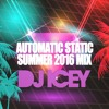 Automatic Static Summer 2016 - DJ Icey