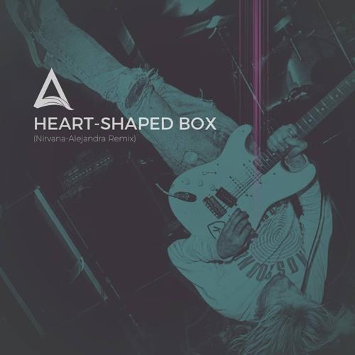 Nirvana - Heart Shaped Box (Alejandra Remix)