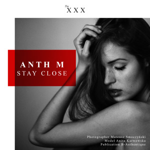 Stay Close by Anth M