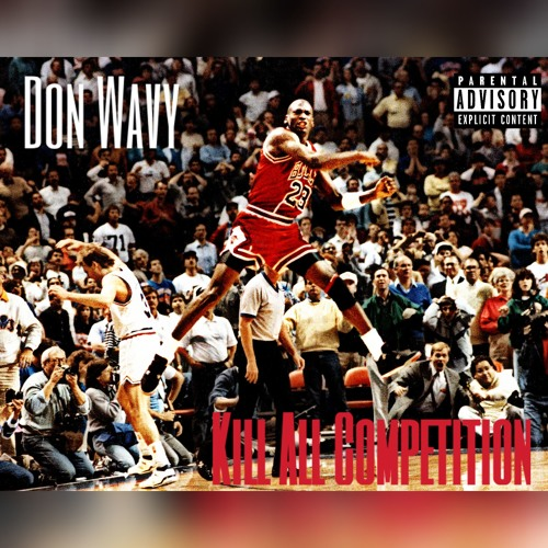 Don Wavy - Kill All Competition
