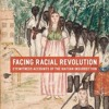 Facing Racial Revolution: Eyewitness Accounts of the Haitian Insurrection  download pdf