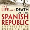 The Life and Death of the Spanish Republic: A Witness to the Spanish Civil War  download pdf