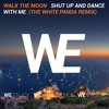 WALK THE MOON - Shut Up And Dance With Me [The White Panda Remix]