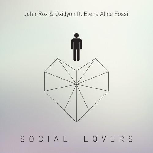 John Rox & Oxidyon Ft Elena Alice Fossi - Social Lovers