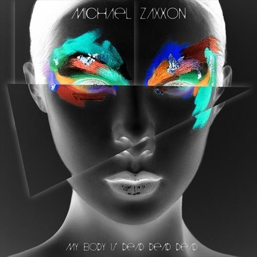 Michael Zaxxon - My Body Is Dead Dead Dead
