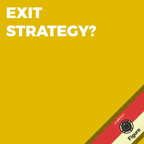 Exit Strategy?