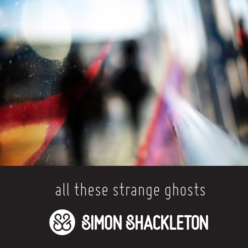 Simon Shackleton - All These Strange Ghosts