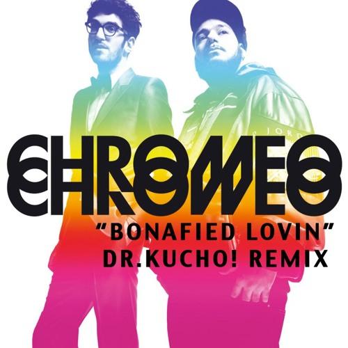 "Chromeo ""Bonafied Lovin"" Dr. Kucho! Remix"