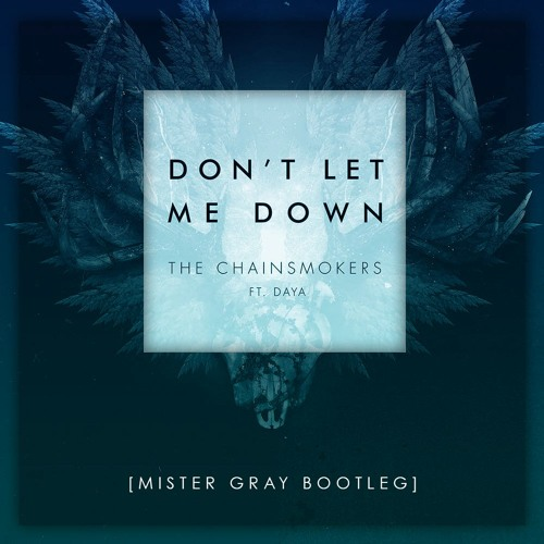 The Chainsmokers feat. Daya - Don't Let Me Down (Mister Gray Bootleg)