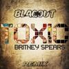 Britney Spears - Toxic (Blaqout Remix)