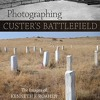 Photographing Custer s Battlefield: The Images of Kenneth F. Roahen  download pdf