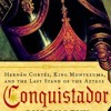 Conquistador: Hernan Cortes, King Montezuma, and the Last Stand of the Aztecs  download pdf