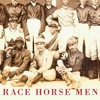 Race Horse Men: How Slavery and Freedom Were Made at the Racetrack  download pdf