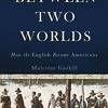 Between Two Worlds: How the English Became Americans  download pdf