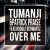Tumanji & Patrick Praise Feat. Rudolf Schwartz - Over Me (Original Mix)