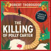 The Killing Of Polly Carter, By Robert Thorogood, Read by Phil Fox