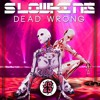 Slowking- Dead Wrong