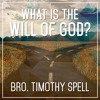 Timothy Spell - What Is The Will Of God?