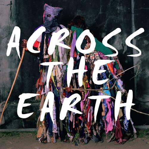 ACROSS THE EARTH