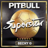 Pitbull - Superstar(feat. Becky G)