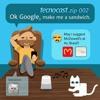 .Zip 002 – Ok Google, make me a sandwich