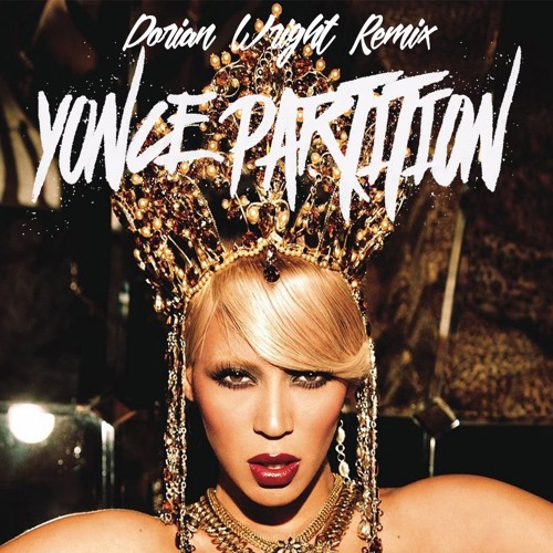 Beyonce - Partition (Remix Dorian Wright)