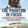 The Phantom in Focus: A Navigator s Eye on Britain s Cold War Warrior  download pdf