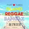 Island Reggae Bangaz Part 3