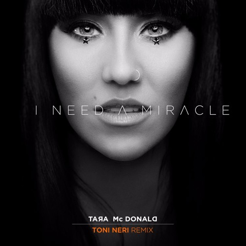 Tara McDonald - I Need A Miracle (Toni Neri Remix)