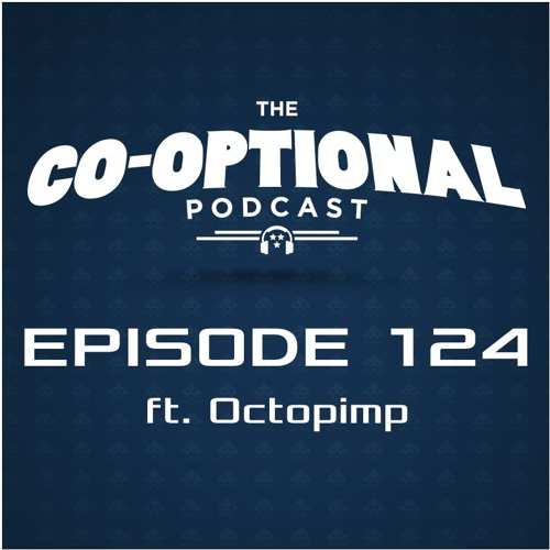 The Co-Optional Podcast Ep. 124 ft. Octopimp [strong language] - May 26, 2016