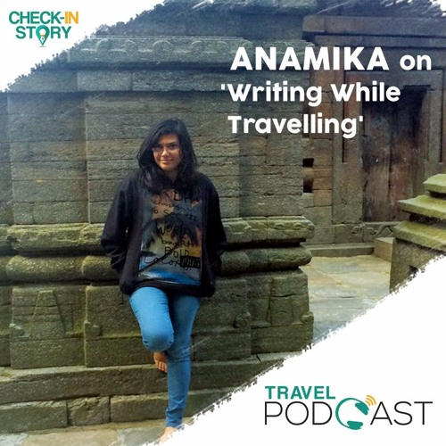 E:011- Anamika on 'Writing While Travelling'