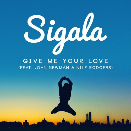 Give Me Your Love ft. John Newman & Nile Rodgers