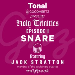 Tonal — Holy Trinities, Ep. 1: Snare, with Vulfpeck's Jack Stratton