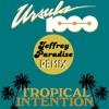 Tropical Intention (Jeffrey Paradise Remix)- Ursula 1000