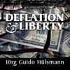Deflation and Liberty | Jörg Guido Hülsmann