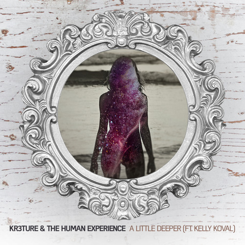 KR3TURE & The Human Experience - A Little Deeper (ft. Kelly Koval)